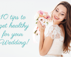 10 Tips To Get Healthy For Your Wedding